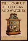 The Book Of Old Clocks and Watches