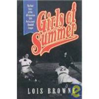 Girls of Summer: The Real Story of the All-American Girls Professional Baseball League