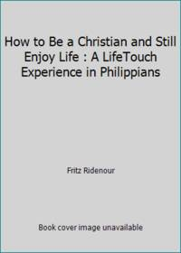 How to Be a Christian and Still Enjoy Life : A LifeTouch Experience in Philippians