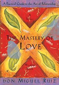 The Mastery of Love: by Don Miguel Ruiz - Paperback - May 1999 - from AnEyeForBooks (SKU: 50)