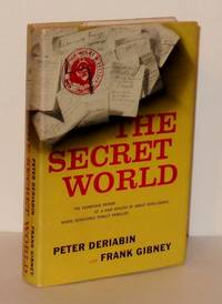 The Secret World : The Terrifying Report of a High Officer of Soviet Intelligence Whose Conscience Finally Rebelled