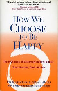 image of HOW WE CHOOSE TO BE HAPPY : The 9 Choices of Extremely Happy People --Their Secrets, Their Stories