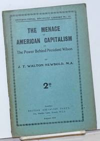 The menace of American capitalism, or the Power behind President Wilson