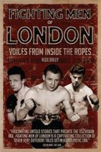 Fighting Men of London: Voices from Inside the Ropes
