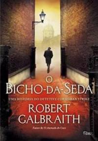 O Bicho-Da-Seda (Brochura) (Em Portugues do Brasil) by Robert Galbraith - 2014-01-01