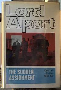 image of the sudden assignment being a record of service in Central Africa during the last controversial years of the Federation of Rhodesia and Nyasaland 1961 -- 1963