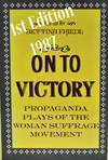 On To Victory Propaganda Plays Of the Woman Suffrage Movement
