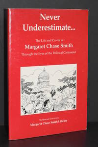 Never Underestimate; The Life and Career of Margaret Chase Smith Through the Eyes of the Political Cartoonist