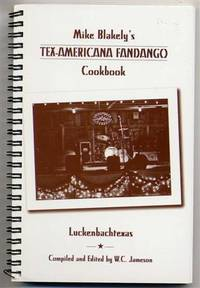 Mike Blakely's Tex-Americana Fandango Cookbook. by  W. C. (Signed) Jameson - Paperback - Signed First Edition - 2010 - from Quinn & Davis Booksellers (SKU: 124833)