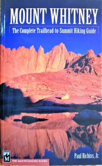 Mount Whitney. the Complete Trailhead to Summit Hiking Guide