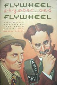 Flywheel, Shyster, and Flywheel: The Marx Brothers' Lost Radio Show. Edited by Michael Barson