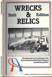 Wrecks & Relics 6th Edition - The Biennial Survey of Preserved, Instructional and Derelict Airframes in the U.K.and Eire