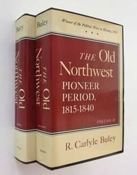 The Old Northwest: Pioneer Period, 1815-1840 Volumes I & II
