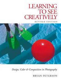 image of Learning to See Creatively : Design, Color and Composition in Photography