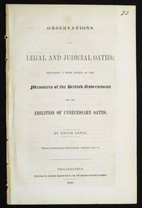Observations on Legal and Judicial Oaths; Including a Brief Notice of the Measures of the British Government for the Abolition of Unnecessary Oaths by Enoch Lewis