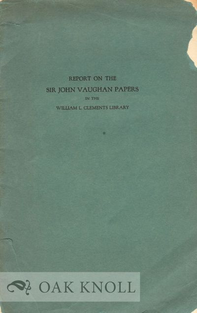 Ann Arbor: William L. Clements Library, 1939. stiff paper wrappers. Vaughan, Sir John. 8vo. stiff pa...