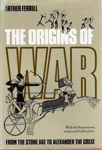The Origins Of War From The Stone Age To Alexander The Great