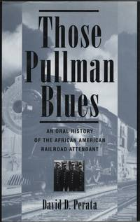 Those Pullman Blues An Oral History of the African American Railroad  Attendant