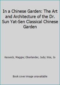 In a Chinese Garden: The Art and Architecture of the Dr. Sun Yat-Sen Classical Chinese Garden