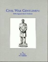 Civil War Gentlemen: 1860'S Apparel Arts & Uniforms