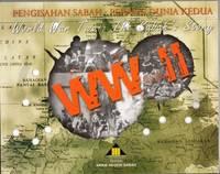 Pengisahan Sabah: Perang Dunia Kedua/ World War Two: The Sabah\'s Story