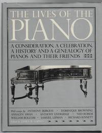 The Lives Of The Piano: A Consideration, A Celebration, A History and a Genealogy of Pianos and...