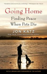 Going Home : Finding Peace When Pets Die by Jon Katz - Paperback - 2012 - from ThriftBooks and Biblio.com
