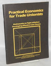 Practical economics for trade unionists. Mathematics to fight inflation: developing effective COLA clauses by  Paul; Teresa Ghilarducci; Bruce Poyer Chown - Paperback - 1981 - from Bolerium Books Inc., ABAA/ILAB and Biblio.com