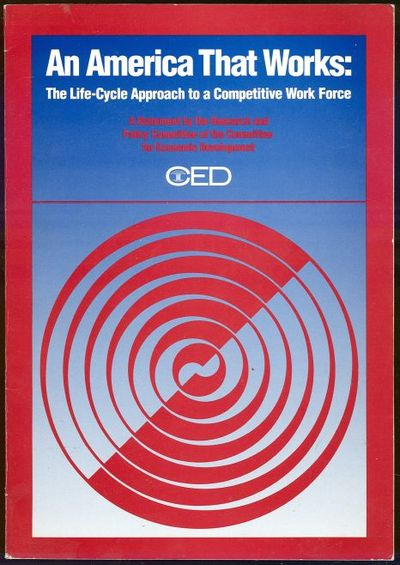 AMERICA THAT WORKS The Life-Cycle Approach to a Competitive Work Force: a Statement by the Research and Policy Committee of the Committee for Economic Development, Committee For Economic Development