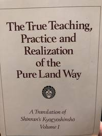 The True Teaching, Practice and Realization of the Pure Land Way I-IV. A Translation of Shinran's...