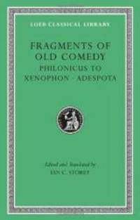 Fragments of Old Comedy, Volume III: Philonicus to Xenophon. Adespota (Loeb Classical Library) by Ian C. Storey - 2011-09-05 - from Books Express (SKU: 0674996771)