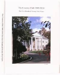 The Country Club: The First 125 Years 1889 - 2014