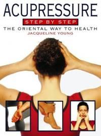 Acupressure Step by Step: The oriental way to health