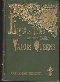 image of Lives and Times of the Early Valois Queens.  Jeanne de Bourgogne, Blanche de Navarre, Jeanne d' Auvergne et de Boulogne