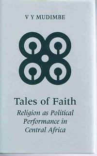 Tales of Faith: Religion As Political Performance in Central Africa (JORDAN LECTURES IN COMPARATIVE RELIGION)
