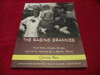 image of The Raging Grannies: Wild Hats, Cheeky Songs, and Witty Actions for a Better World