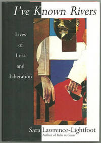 I'VE KNOWN RIVERS Lives of Loss and Liberation, Lawrence-Lightfoot, Sara