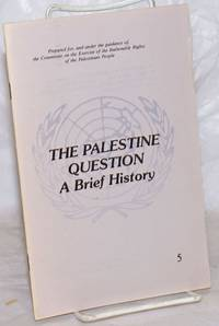 image of The Palestine Question: A Brief History.  Prepared for, and under the guidance of, the Committee on the Exercise of the Inalinable RIghts of the Palestinian People