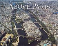 Above Paris : A New Collection of Aerial Photographs of Paris, France by Salinger, Pierre - 1984