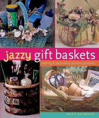 image of Jazzy Gift Baskets: Making & Decorating Glorious Presents