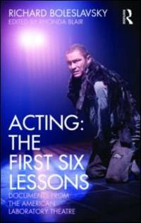 Acting - The First Six Lessons : Documents from the American Laboratory Theatre