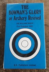 image of The Bowman's Glory, Or, Archery Revived (Facsimile Reprint of the 1682  Edition)