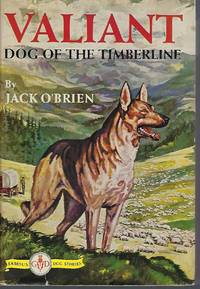 Valiant: Dog of the Timberline by  Jack O'Brien  - Hardcover  - 1935  - from Turn-The-Page Books (SKU: 055183)