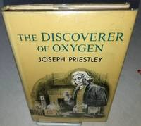 THE DISCOVERER OF OXYGEN, JOSEPH PRIESTLEY.