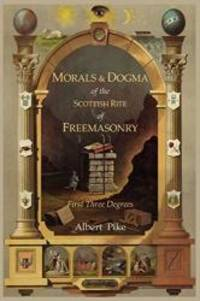 image of Morals and Dogma of The Ancient and Accepted Scottish Rite of Freemasonry: First Three Degrees