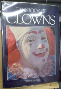 The Book of Clowns by  George Speaight - First American Edition - 1980 - from Old Saratoga Books (SKU: 45199)