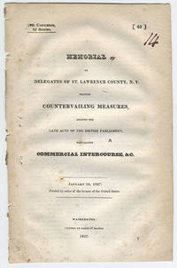 [drop-title] Memorial of delegates of St. Lawrence County, N.Y. praying countervailing measures, against the late acts of the British parliament, regulating commercial intercourse, &c. January 24, 1827. Printed by order of the Senate of the United States.
