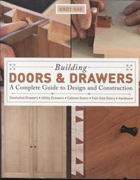 Building Doors & Drawers ;  A Complete Guide to Design and Construction  A  Complete Guide to Design and Construction