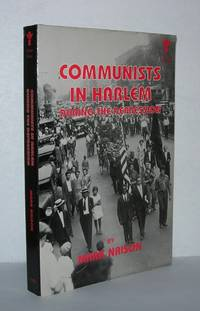 COMMUNISTS IN HARLEM DURING THE DEPRESSION by  Mark Naison - Paperback - First Edition Thus; First Printing - 1984 - from Evolving Lens Bookseller and Biblio.co.uk