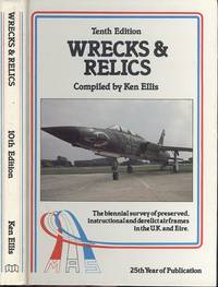 Wrecks and Relics: 10th Edition - The Biennial Survey of Preserved, Instructional and Derelict Airframes in the U.K.and Eire